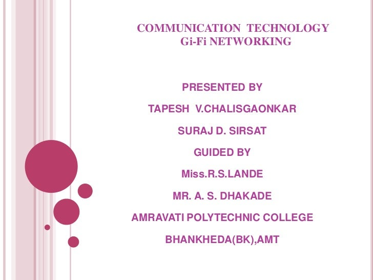 COMMUNICATION TECHNOLOGY     Gi-Fi NETWORKING       PRESENTED BY  TAPESH V.CHALISGAONKAR       SURAJ D. SIRSAT         GUI...