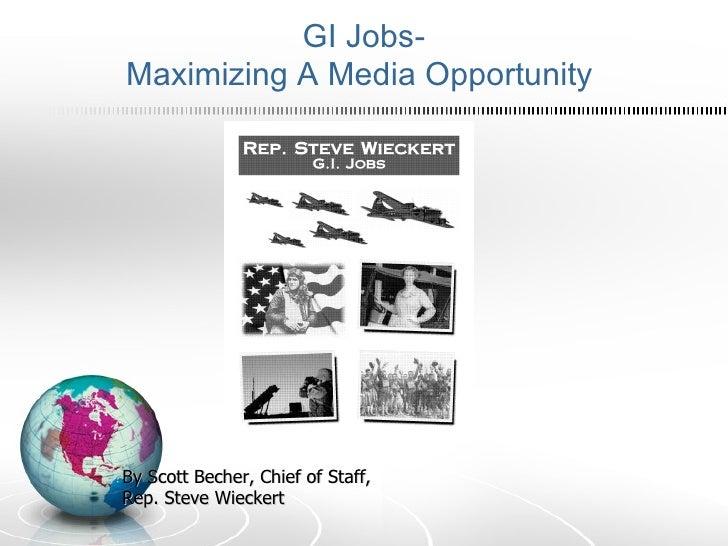 GI Jobs- Maximizing A Media Opportunity  By Scott Becher, Chief of Staff,  Rep. Steve Wieckert
