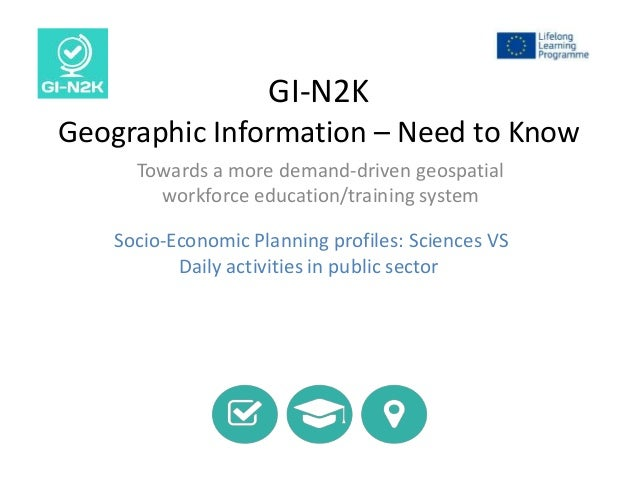 GI-N2K Geographic Information – Need to Know Towards a more demand-driven geospatial workforce education/training system S...