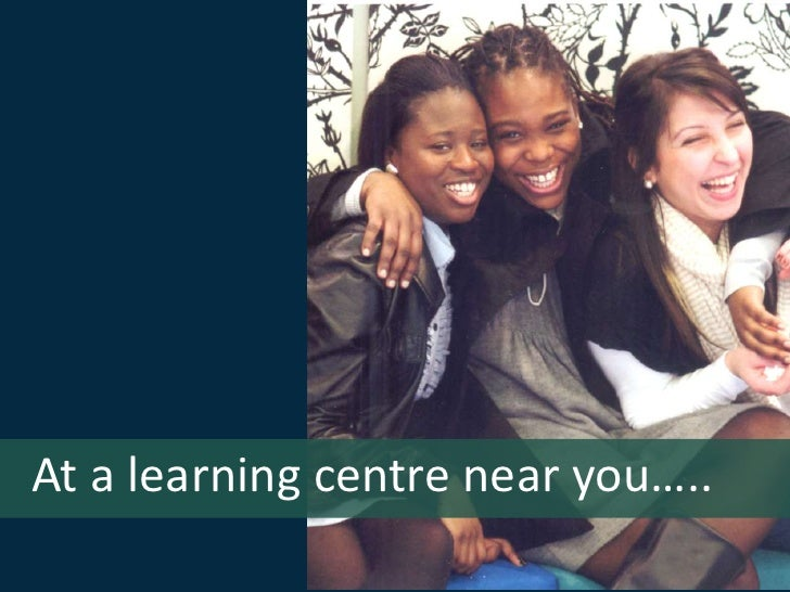At a learning centre near you…..<br />