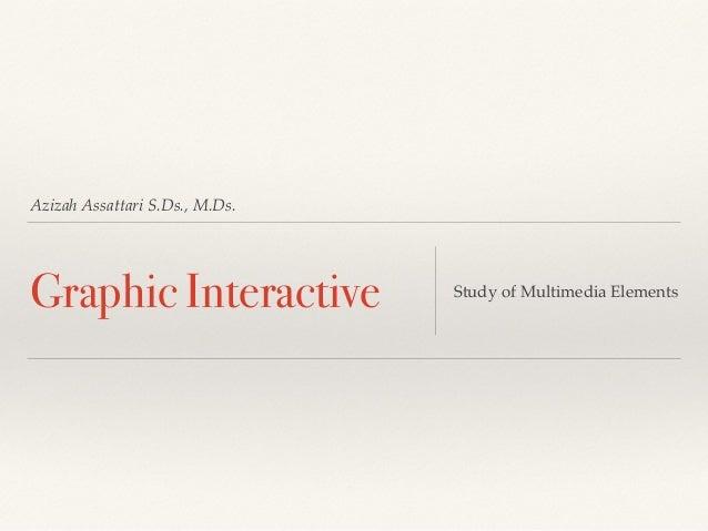Azizah Assattari S.Ds., M.Ds. Graphic Interactive Study of Multimedia Elements