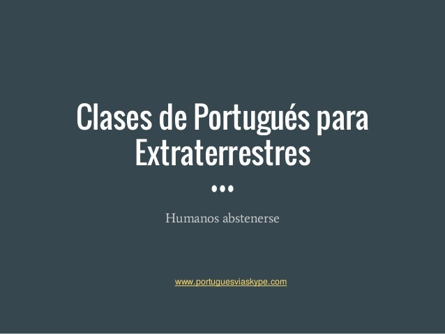 Clases de Portugués para Extraterrestres Humanos abstenerse www.portuguesviaskype.com