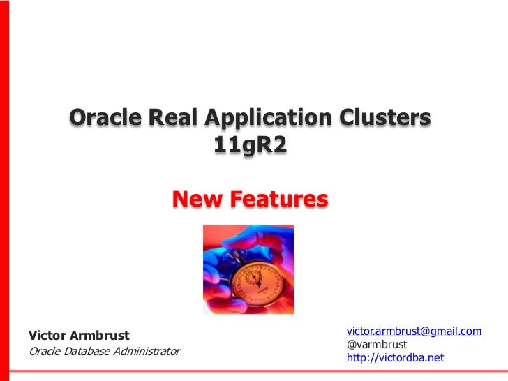 Oracle Real Application Clusters                    11gR2                           New FeaturesVictor Armbrust           ...