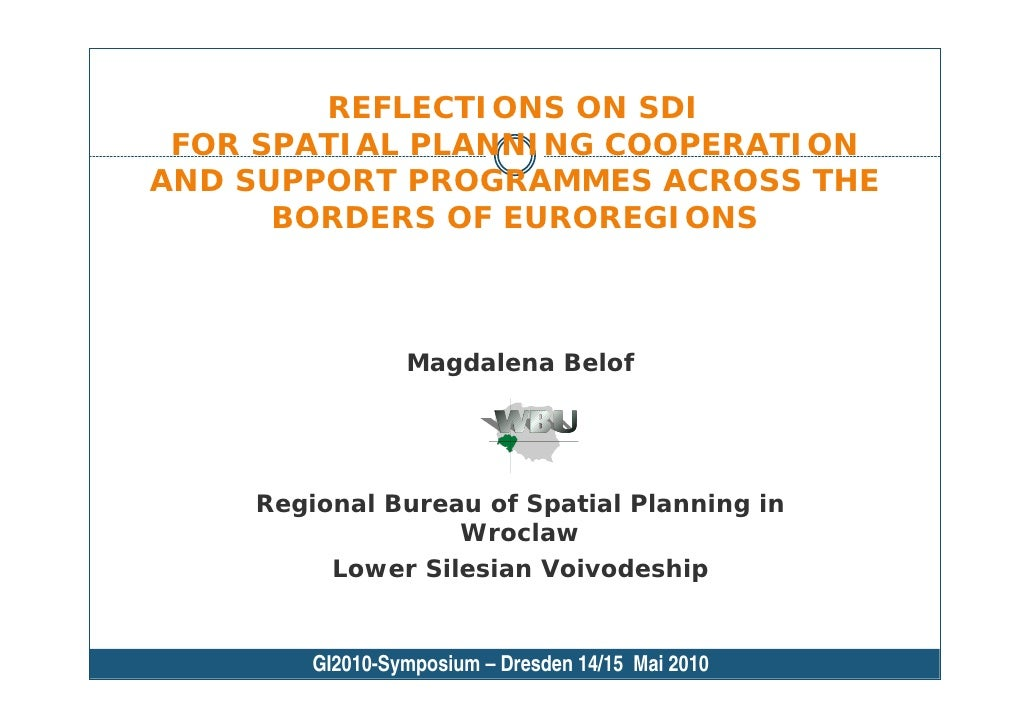 REFLECTIONS ON SDI FOR SPATIAL PLANNING COOPERATIONAND SUPPORT PROGRAMMES ACROSS THE      BORDERS OF EUROREGIONS          ...