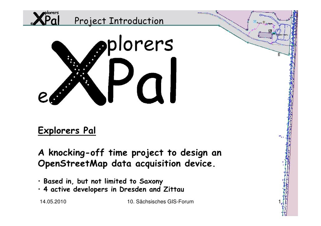 Project IntroductionExplorers PalA knocking-off time project to design anOpenStreetMap data acquisition device.• Based in,...