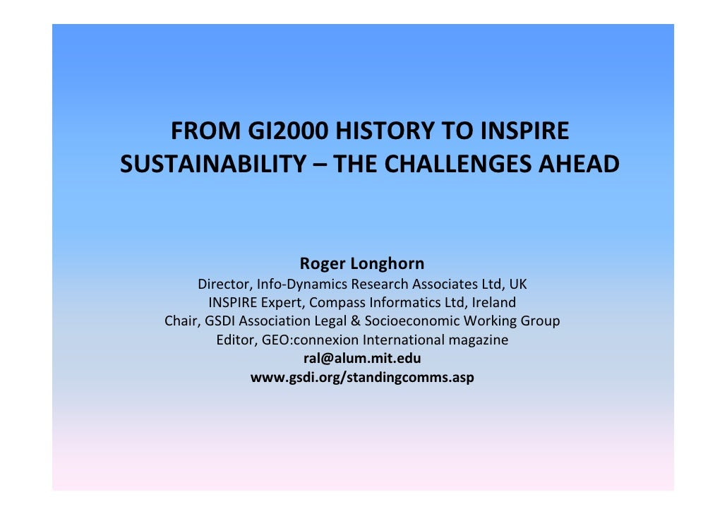 FROM GI2000 HISTORY TO INSPIRE SUSTAINABILITY – THE CHALLENGES AHEAD                       Roger Longhorn        Director,...