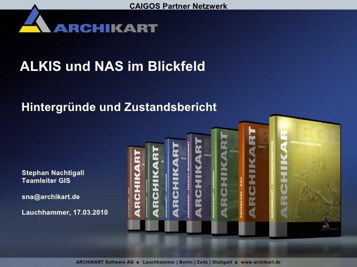 CAIGOS Partner NetzwerkALKIS und NAS im BlickfeldHintergründe und ZustandsberichtStephan NachtigallTeamleiter GISsna@archi...