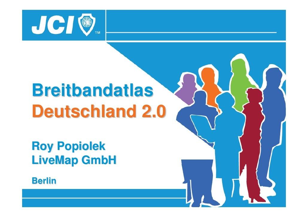 BreitbandatlasDeutschland 2.0Roy PopiolekLiveMap GmbHBerlin   18.05.2010   10. Sächsisches GIS-Forum   1