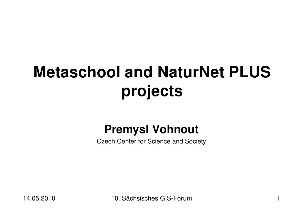 Metaschool and NaturNet PLUS             projects               Premysl Vohnout             Czech Center for Science and S...