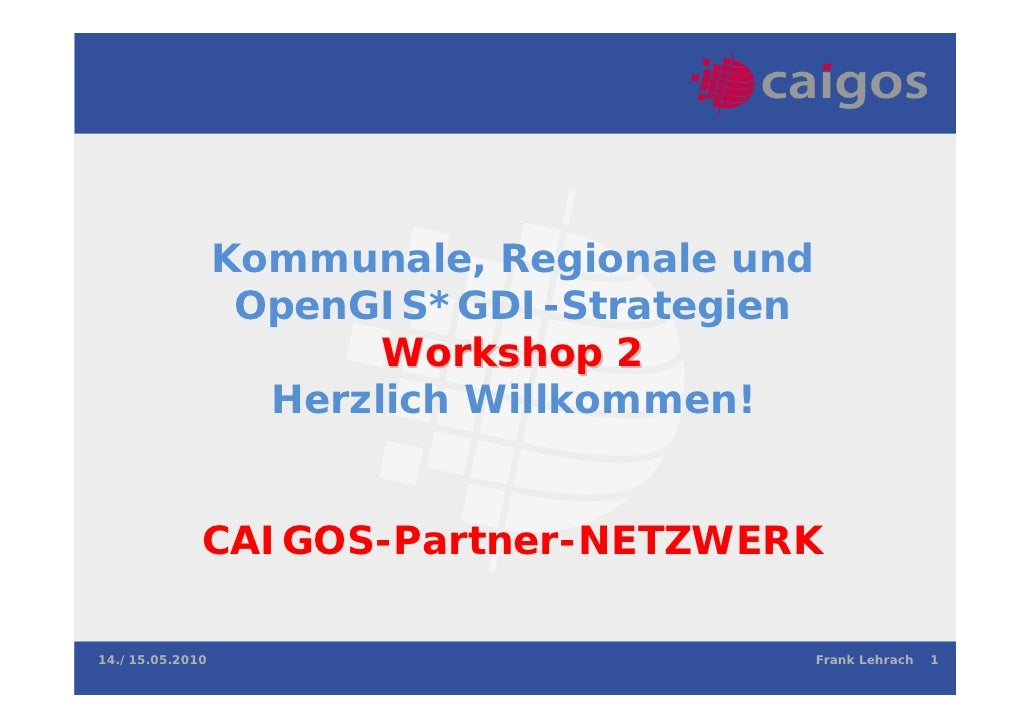 Kommunale, Regionale und                  OpenGIS*GDI-Strategien                        Workshop 2                   Herzl...