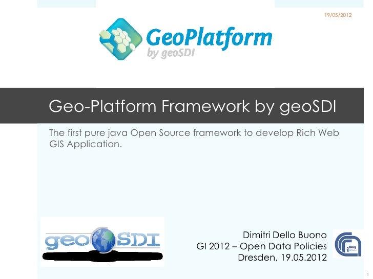19/05/2012Geo-Platform Framework by geoSDIThe first pure java Open Source framework to develop Rich WebGIS Application.   ...