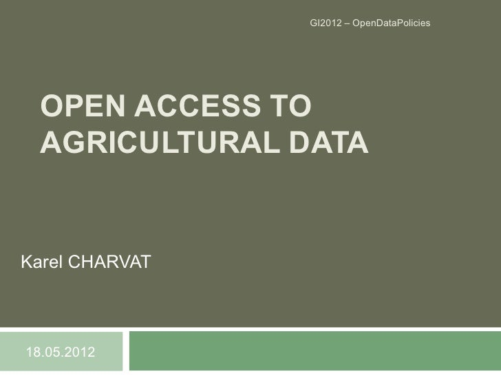 GI2012 – OpenDataPolicies  OPEN ACCESS TO  AGRICULTURAL DATAKarel CHARVAT18.05.2012