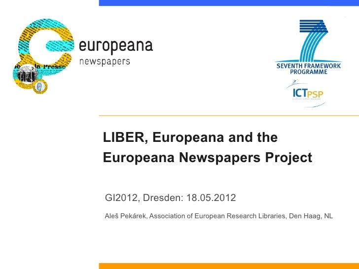 LIBER, Europeana and theEuropeana Newspapers ProjectGI2012, Dresden: 18.05.2012Aleš Pekárek, Association of European Resea...