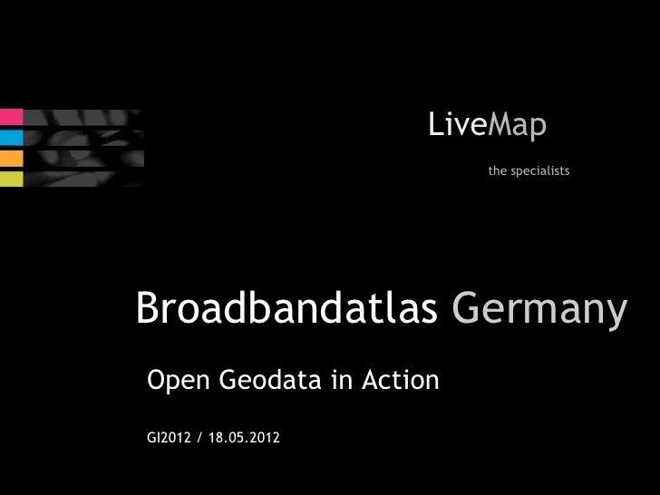 LiveMap                      Live                         the specialistsBroadbandatlas GermanyOpen Geodata in ActionGI201...