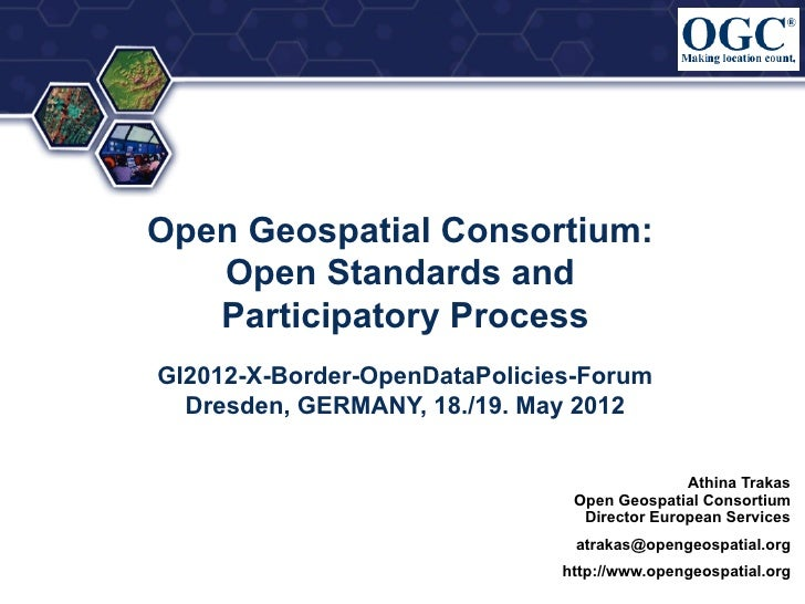 Open Geospatial Consortium:   Open Standards and   Participatory ProcessGI2012-X-Border-OpenDataPolicies-Forum  Dresden, G...