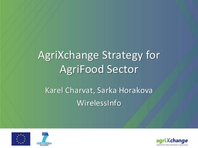 AgriXchange Strategy forAgriFood SectorKarel Charvat, Sarka HorakovaWirelessInfo