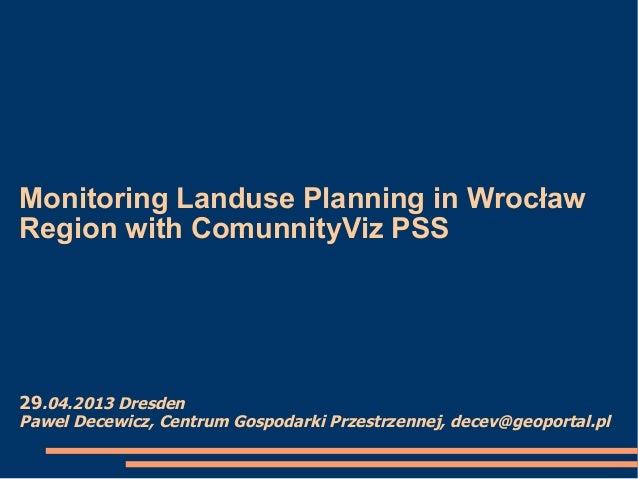 Monitoring Landuse Planning in WrocławRegion with ComunnityViz PSS29.04.2013 DresdenPawel Decewicz, Centrum Gospodarki Prz...