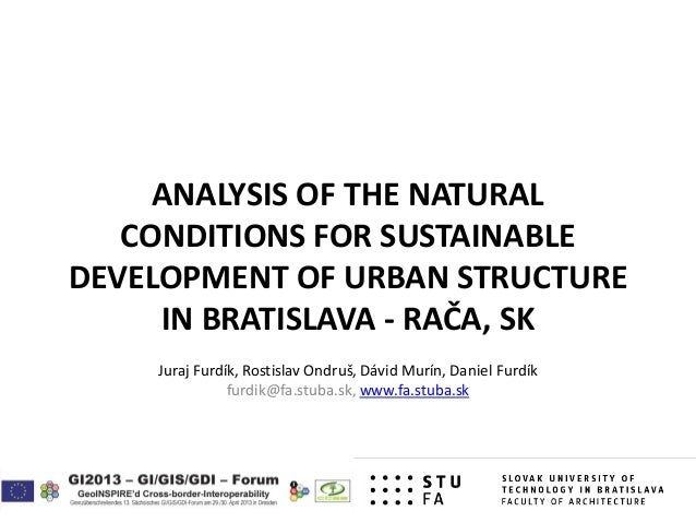 ANALYSIS OF THE NATURALCONDITIONS FOR SUSTAINABLEDEVELOPMENT OF URBAN STRUCTUREIN BRATISLAVA - RAČA, SKJuraj Furdík, Rosti...