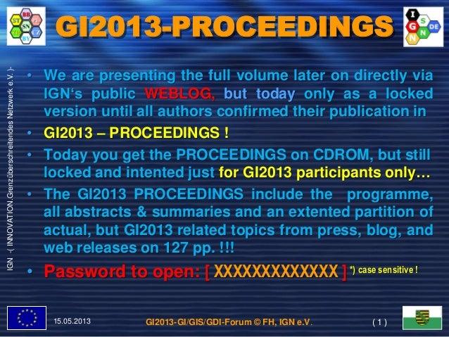GI2013-GI/GIS/GDI-Forum © FH, IGN e.V.IGN-(INNOVATION.GrenzüberschreitendesNetzwerke.V.)-GI2013-PROCEEDINGS15.05.2013 ( 1 ...