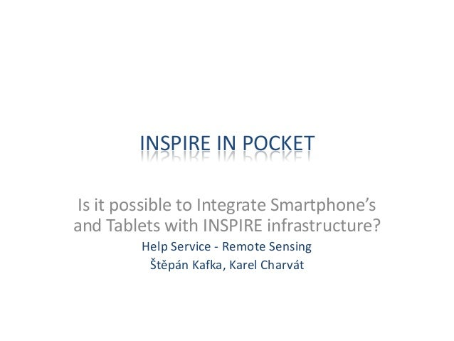 INSPIRE IN POCKETIs it possible to Integrate Smartphone'sand Tablets with INSPIRE infrastructure?Help Service - Remote Sen...