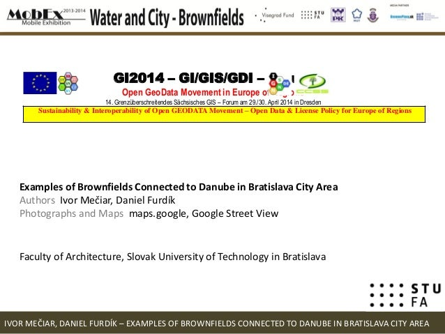 IVOR MEČIAR, DANIEL FURDÍK – EXAMPLES OF BROWNFIELDS CONNECTED TO DANUBE IN BRATISLAVA CITY AREA Examples of Brownfields C...