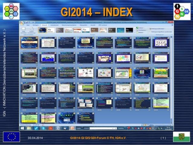 GI2014-GI/GIS/GDI-Forum © FH, IGN e.V. IGN-(INNOVATION.GrenzüberschreitendesNetzwerke.V.)- GI2014 – INDEX 30.04.2014 ( 1 )