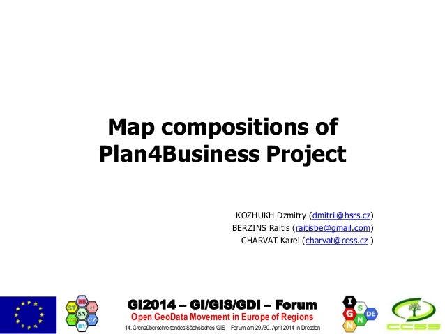 Map compositions of Plan4Business Project KOZHUKH Dzmitry (dmitrii@hsrs.cz) BERZINS Raitis (raitisbe@gmail.com) CHARVAT Ka...