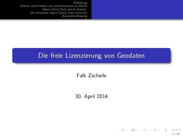 Einleitung Schutz und Freiheit von Informationen im Recht Open (Geo) Data durch Gesetz Die einzelnen Open (Geo) Data Lizen...