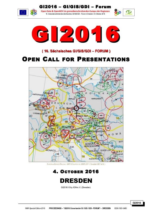 GI2016 GI2016 – GI/GIS/GDI – Forum Open Data & OpenGOV im grenzüberschreitenden Europa der Regionen 16. Grenzüberschreiten...