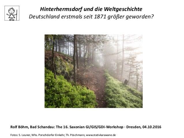 Hinterhermsdorf und die Weltgeschichte Deutschland erstmals seit 1871 größer geworden? Rolf Böhm, Bad Schandau: The 16. Sa...