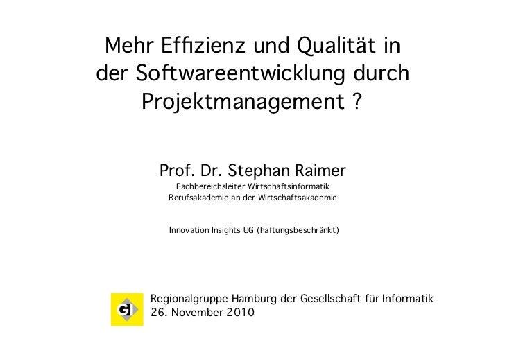 Mehr Effizienz und Qualität inder Softwareentwicklung durch     Projektmanagement ?      Prof. Dr. Stephan Raimer          ...
