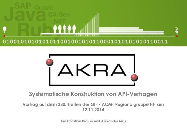 Systematische Konstruktion von API-Verträgen  Vortrag auf dem 280. Treffen der GI-/ ACM-Regionalgruppe HH am  12.11.2014  ...