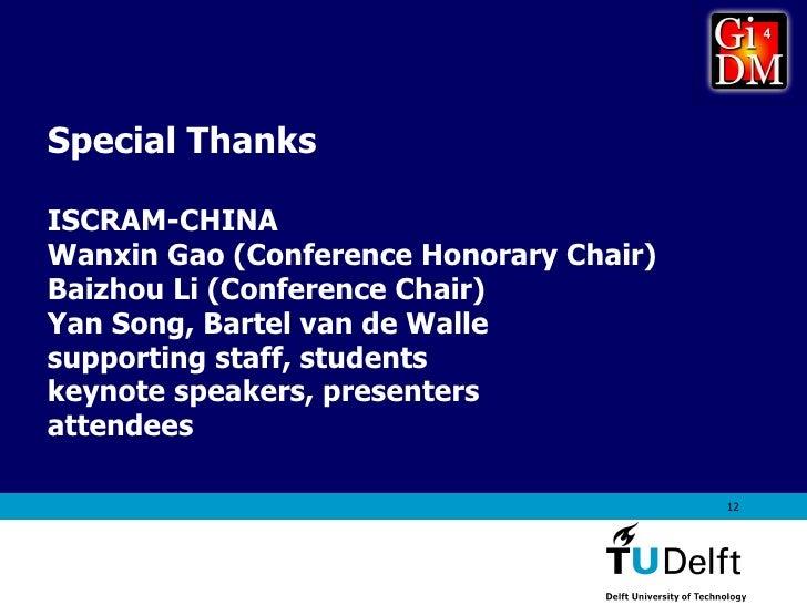 Special Thanks ISCRAM-CHINA Wanxin Gao (Conference Honorary Chair) Baizhou Li (Conference Chair) Yan Song, Bartel van de W...