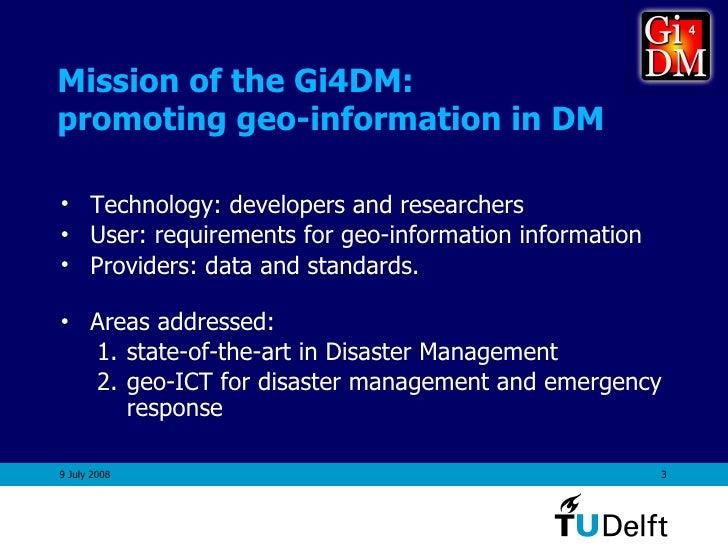 Mission of the Gi4DM:  promoting geo-information in DM <ul><li>Technology: developers and researchers </li></ul><ul><li>Us...