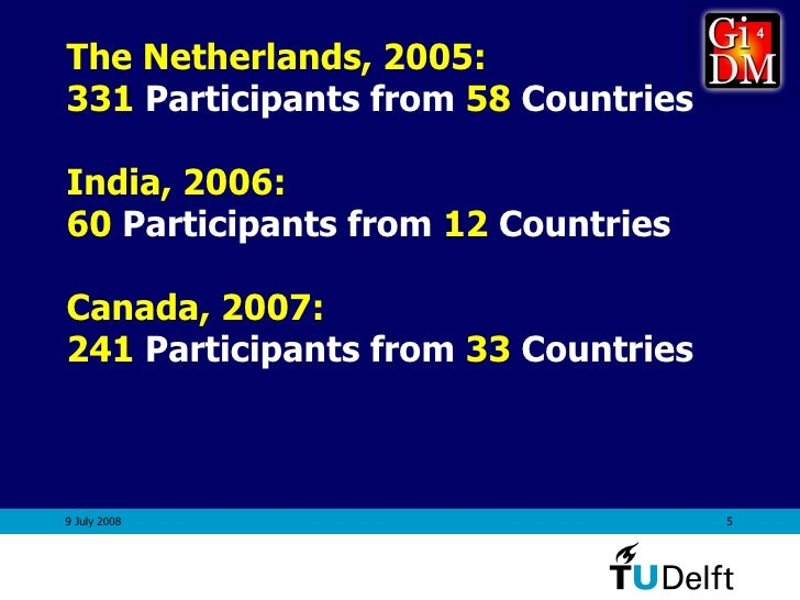 The Netherlands, 2005: 331  Participants   from  58  Countries India, 2006:  60  Participants   from  12  Countries Canada...