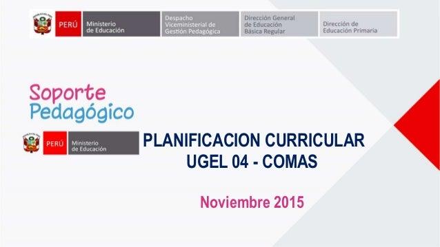 PLANIFICACION CURRICULAR UGEL 04 - COMAS Noviembre 2015