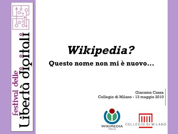 Wikipedia?  Questo nome non mi è nuovo... Giacomo Cossa Collegio di Milano - 13 maggio 2010
