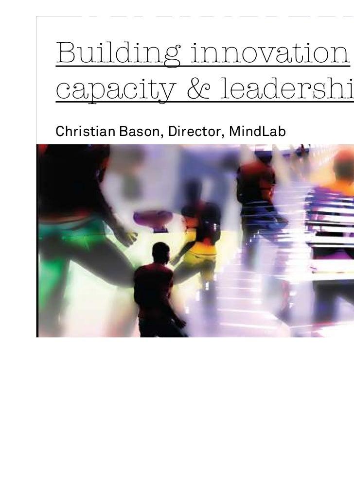 Building innovationcapacity & leadershipChristian Bason, Director, MindLab