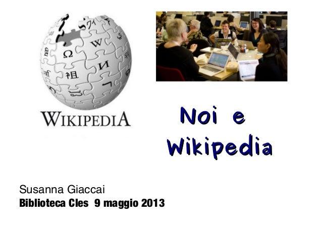 Noi eNoi eWikipediaWikipediaSusanna GiaccaiBiblioteca Cles 9 maggio 2013