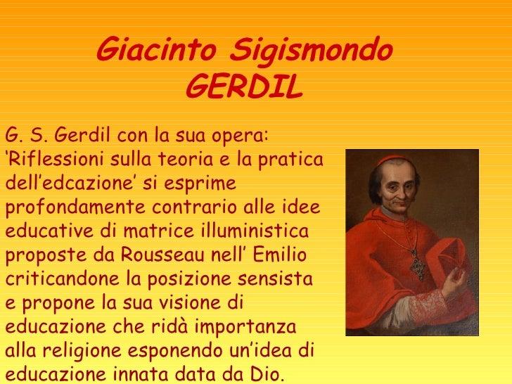 Giacinto Sigismondo GERDIL G. S. Gerdil con la sua opera: 'Riflessioni sulla teoria e la pratica dell'edcazione' si esprim...