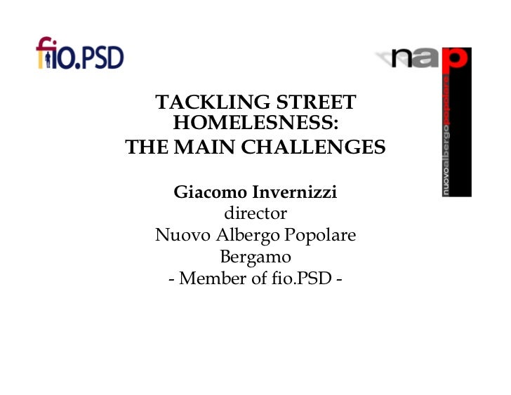 TACKLING STREET    HOMELESNESS:THE MAIN CHALLENGES    Giacomo Invernizzi         director  Nuovo Albergo Popolare         ...