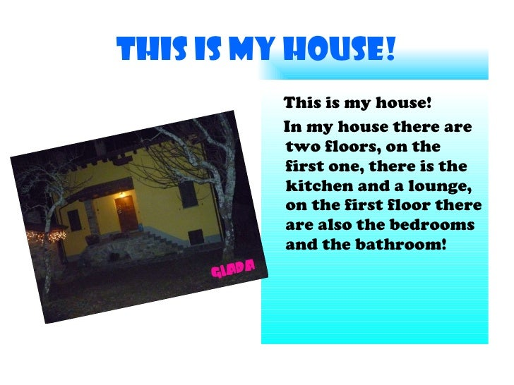 This is my house! <ul><li>This is my house!  </li></ul><ul><li>In my house there are two floors, on the first one, there i...