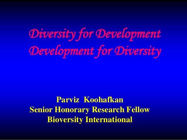 Diversity for Development Development for Diversity  Parviz Koohafkan Senior Honorary Research Fellow Bioversity Internati...