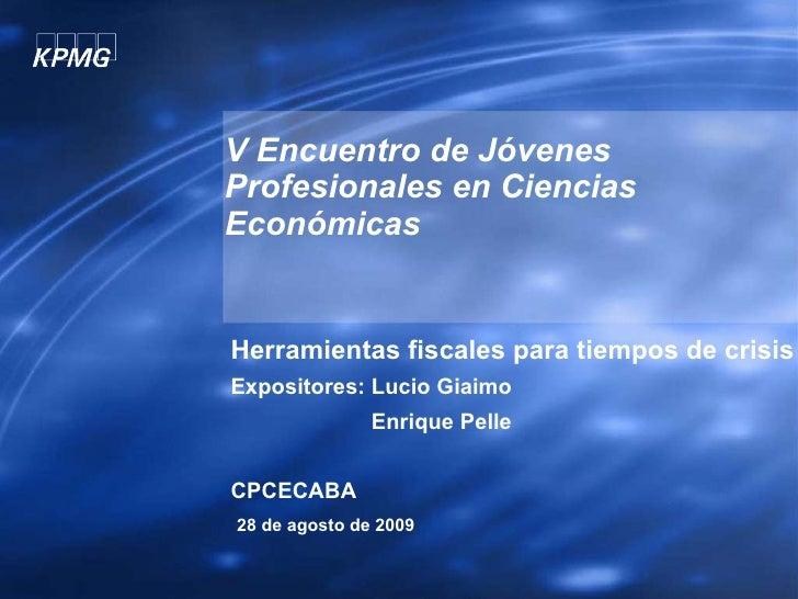 V Encuentro de Jóvenes Profesionales en Ciencias Económicas Herramientas fiscales para tiempos de crisis Expositores: Luci...