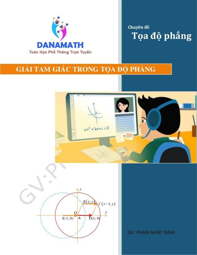 Chuyên đề Tọa độ phẳng GV: PHAN NHẬT NAM GIẢI TAM GIÁC TRONG TỌA ĐỘ PHẲNG AI(-1; 0) O D(1; 0)