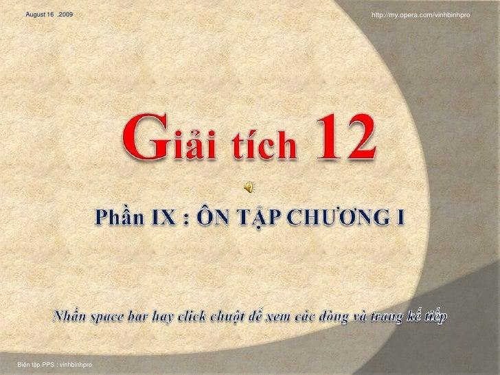 August 16  ,2009<br />http://my.opera.com/vinhbinhpro<br />Giảitích12<br />Phần IX : ÔN TẬP CHƯƠNG I<br />Nhấn space bar h...