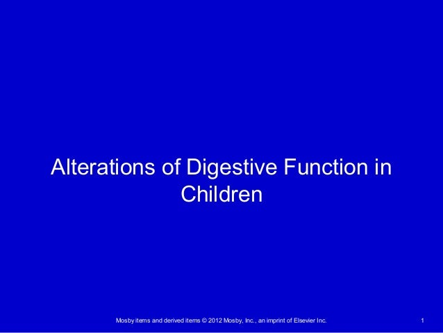 Mosby items and derived items © 2012 Mosby, Inc., an imprint of Elsevier Inc. 1 Alterations of Digestive Function in Child...