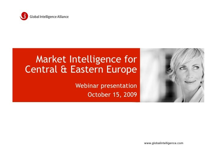 Market Intelligence for Central & Eastern Europe            Webinar presentation               October 15, 2009           ...