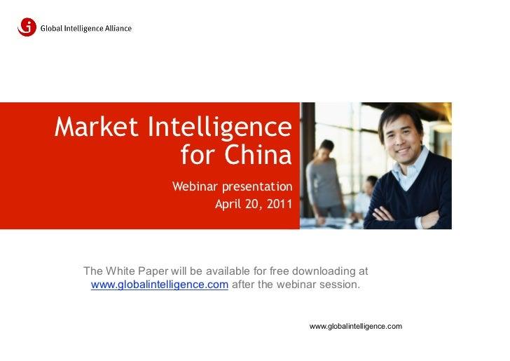 Market Intelligence          for China                   Webinar presentation                         April 20, 2011  The ...