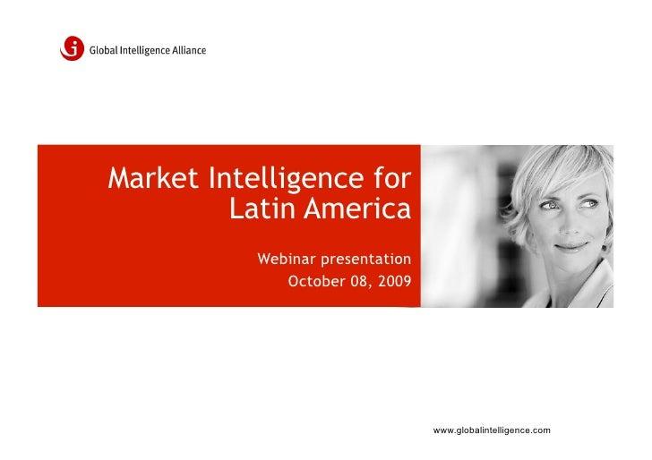 Market Intelligence for          Latin America            Webinar presentation               October 08, 2009             ...